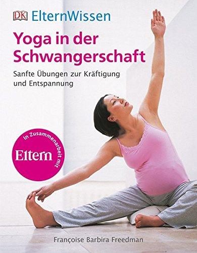 Eltern-Wissen. Yoga in der Schwangerschaft: Sanfte Übungen zur Kräftigung und Entspannung