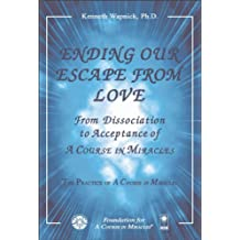"Ending Our Escape from Love: From Dissociation to Acceptance of ""A Course in Miracles"" (English Edition)"