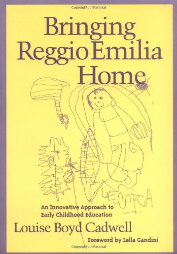 Bringing Reggio Emilia Home: Innovative Approach to Early Childhood Education (Early Childhood Education Series)