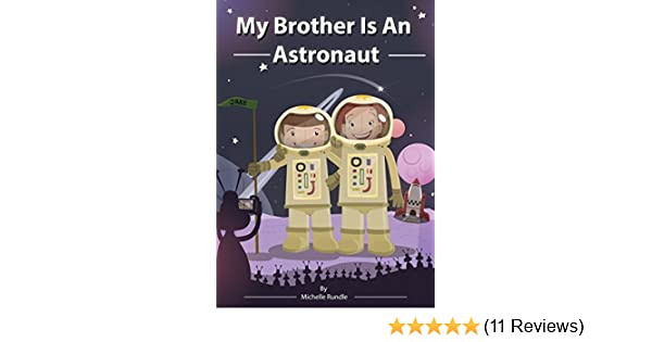 My Brother Is An Astronaut eBook: Rundle, Michelle: Amazon.co.uk: Kindle  Store