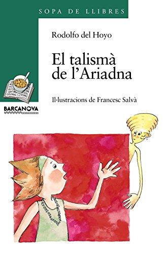 El talismà de l'Ariadna (Llibres Infantils I Juvenils - Sopa De Llibres. Sèrie Verda) por Rodolfo del Hoyo
