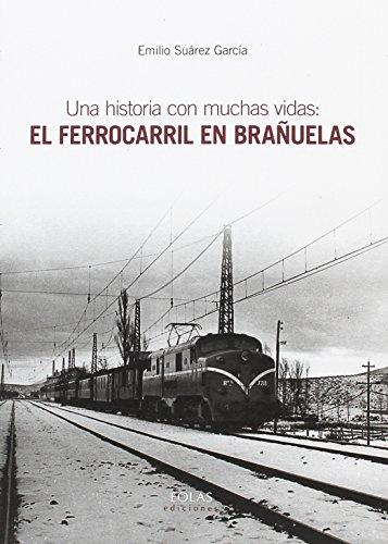 UNA HISTORIA CON MUCHAS VIDAS: EL FERROCARRIL EN BRAÑUELAS por EMILIO SUÁREZ GARCÍA