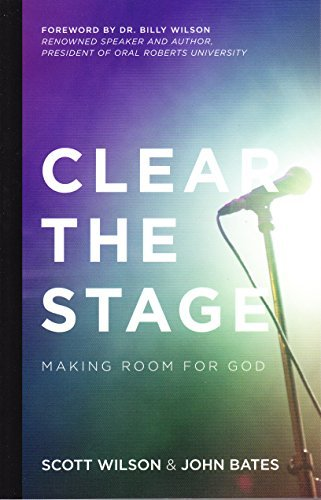 Clear the Stage: Making Room for God by Scott Wilson (2015-09-01)