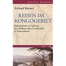 Reisen im Kongogebiet: Expeditionen im Auftrag der Afrikanischen Gesellschaft in Deutschland. 1884-1886 (Edition Erdmann)