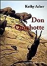Don Quichotte: qui était un rêve par Acker