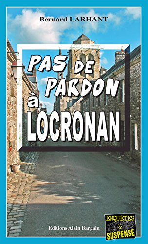 Pas de pardon  Locronan: Une enqute de Paul Capitaine (Enqutes & Suspense)