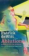 Ablutions : Notes pour un roman par deWitt