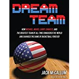 Dream Team: How Michael, Magic, Larry, Charles, and the Greatest Team of All Time Conquered the World and Changed the Game of Basketball Forever by Jack McCallum (2012-08-13)