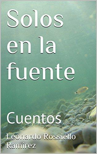 Solos en la fuente : Cuentos por Leonardo  Rossiello Ramírez