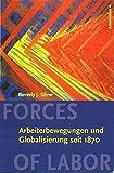 Forces of Labor: Arbeiterbewegungen und Globalisierung seit 1870 - Beverly J Silver