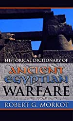 Historical Dictionary of Ancient Egyptian Warfare (Historical Dictionaries) (Historical Dictionaries of War, Revolution & Civil Unrest) by Robert G. Morkot (2003-11-05)
