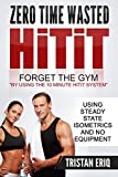 Quick Workouts: HiTiT - The No Gym Needed Method To Get Lean In Only 10 Minutes!: 10 Minute Quick Workouts Using Steady State Isometrics For Explosive ... - Hiit and Steady State Isometrics Series)