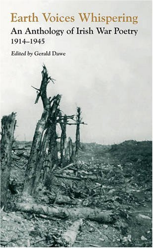 Earth Voices Whispering: An Anthology of Irish War Poetry 1914-45 by Gerald Dawe (2009-09-07)