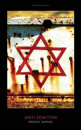 Anti-Semitism (Provocations) by Frederic Raphael (2015-08-25)