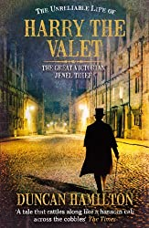 The Unreliable Life of Harry the Valet: The Great Victorian Jewel Thief by Duncan Hamilton (2012-05-03)