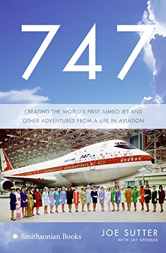 747: Creating the World's First Jumbo Jet And Other Adventures from a Life in Aviation por Joseph F. Sutter