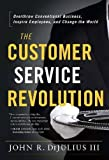 The Customer Service Revolution: Overthrow Conventional Business, Inspire Employees, and Change the World by John R. Dijulius III (2015-01-06)
