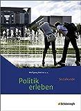 Politik erleben - Sozialkunde - Stammausgabe - Neubearbeitung: Schülerband: Aktualisierte Auflage 2016