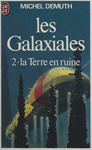 Les Galaxiales (2) : La Terre en ruine par Michel Demuth