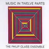 Music in Twelve Parts /The Philip Glass Ensemble
