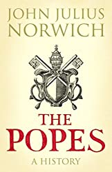 Popes: A History by John Julius Norwich (2011-03-01)