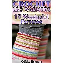 Crochet Leg Warmers: 15 Wonderful Patterns: (Crochet Patterns, Crochet Stitches, Crochet Book)