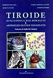 Tiroide. Diagnostica per immagini e approccio clinico ragionato