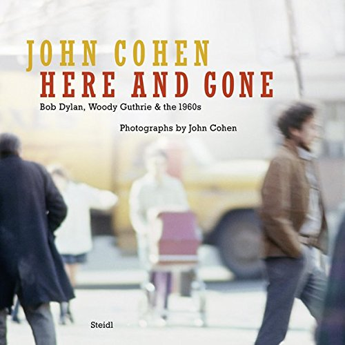 John Cohen here and gone Bob Dylan, Wood...