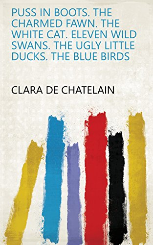 Puss in Boots. The Charmed Fawn. The White Cat. Eleven Wild Swans. The Ugly Little Ducks. The Blue Birds (English Edition) - Boot-fawn