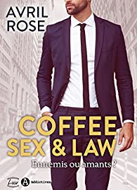 Coffee, sex and law : Ennemis ou amants par Avril Rose