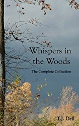 Whispers in the Woods (The Complete Collection) by TJ Dell (2012-06-13)