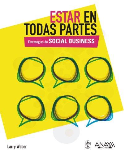 Estar en todas partes. Estrategias de Social Business (Social Media) por Larry Weber