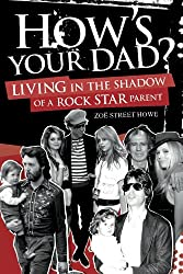 How's Your Dad?: Living in the Shadow of a Rock Star Parent