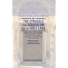 The Struggle for Jerusalem and the Holy Land: A New Inquiry into the Qur'an and Classic Islamic Sources on the People of Israel, their Torah, and their ... Culture, and History) (English Edition)