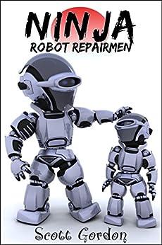 Ninja Robot Repairmen (English Edition) di [Gordon, Scott]
