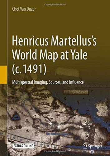 Henricus Martellus's World Map at Yale (c. 1491): Multispectral Imaging, Sources, and Influence (Historical Geography and Geosciences)