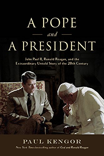 A Pope and a President: John Paul II, Ronald Reagan, and the Extraordinary Untold Story of the 20th Century
