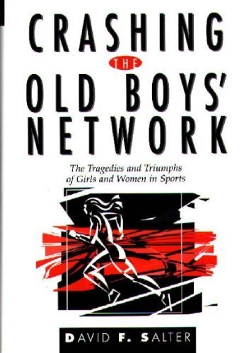 Crashing the Old Boys' Network: The Tragedies and Triumphs of Girls and Women in Sports by David F. Salter (1996-09-09)