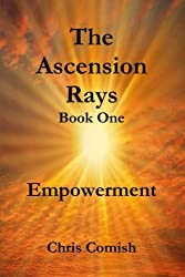 The Ascension Rays, Book One: Empowerment by Chris Comish (2011-06-06)