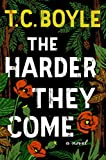 The Harder They Come: A Novel von T.C. Boyle
