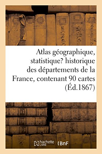 Atlas géographique, statistique et historique des départements de la France, contenant 90 cartes par Sans Auteur