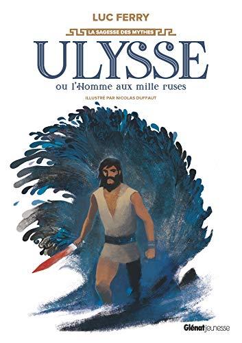 Ulysse ou l'homme aux mille ruses par  Luc Ferry
