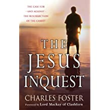 The Jesus Inquest: The Case for -And Against- The Resurrection of the Christ: Myth or History?