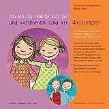 Ich bin ich - und Du bist Du! Und zusammen sind wir Zwillinge!: Ein Bilderbuch zum Drehen, Wenden, Entdecken, Vorlesen und Schmunzeln