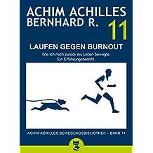 Laufen gegen Burnout - Wie ich mich ins Leben zurück bewegte: Ein Erfahrungsbericht (Band 11) (Achim Achilles Bewegungsbibliothek)