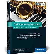 SAP Process Orchestration und SAP Cloud Platform Integration: Schnittstellen und Prozesse im Griff mit SAP PO (PI, BRM, BRM) und SAP HCI (SAP PRESS)