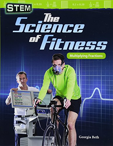Stem: The Science of Fitness: Multiplying Fractions (Grade 5) (STEM: Mathematics Readers)