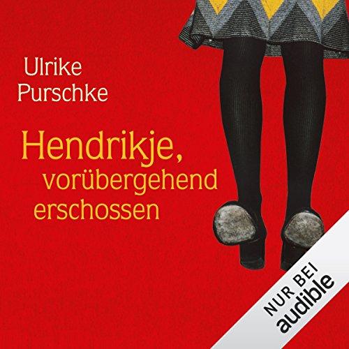 Buchseite und Rezensionen zu 'Hendrikje, Vorübergehend erschossen' von Ulrike Purschke