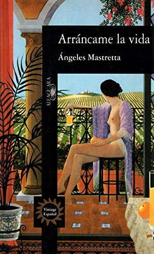 Portada del libro Arr??ncame La Vida (Spanish Edition) by Angeles Mastretta (1995-01-01)