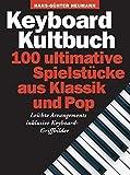 Keyboard Kultbuch - 100 ultimative Spielstücke aus Klassik & Pop: Songbook für Keyboard